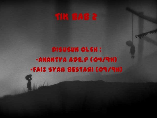 TIK BAB 2       DISUSUN OLEH :  •Anantya Ade.P (04/9H)•Faiz Syah Bestari (09/9H)