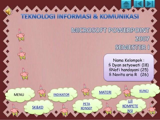 Nama Kelompok : Š Dyan setyowati (18) ŠNofi handayani (25) Š Novita aria R (26)  MENU  INDIKATOR  SK&KD  KUNCI  MATERI PET...