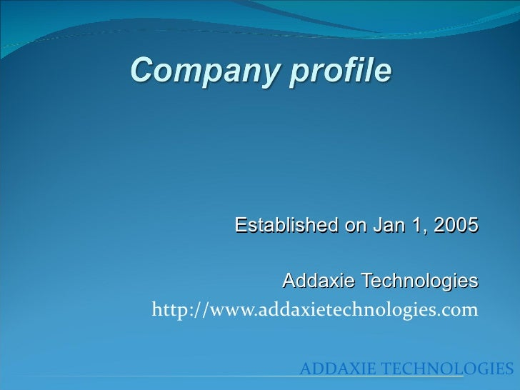 Established on Jan 1, 2005 Addaxie Technologies http://www.addaxietechnologies.com ADDAXIE TECHNOLOGIES