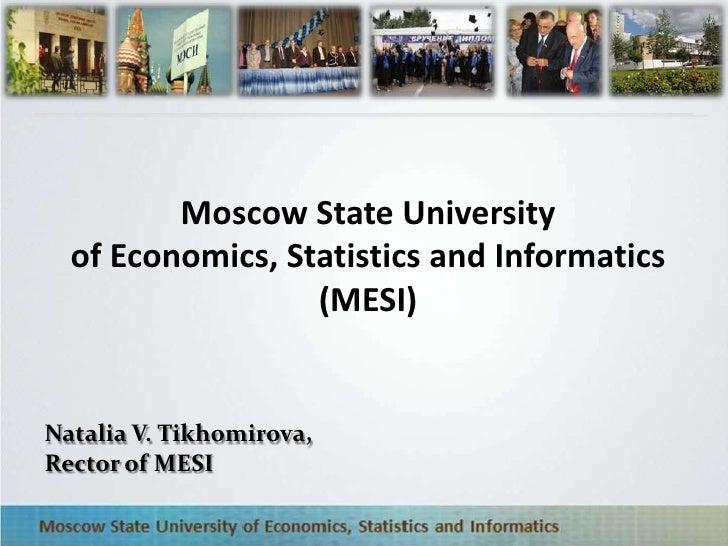 Moscow State University  of Economics, Statistics and Informatics                  (MESI)Natalia V. Tikhomirova,Rector of ...