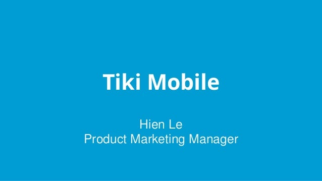 Tiki Mobile Hien Le Product Marketing Manager