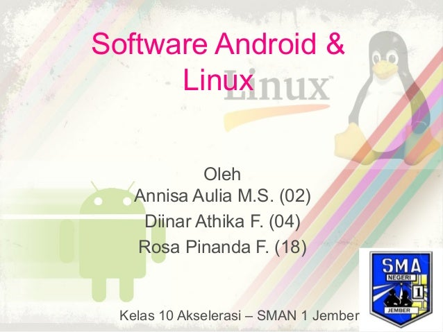 Software Android &      Linux             Oleh    Annisa Aulia M.S. (02)     Diinar Athika F. (04)    Rosa Pinanda F. (18)...