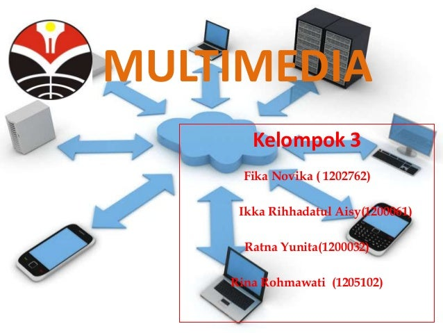 MULTIMEDIA  Kelompok 3  Fika Novika ( 1202762)  Ikka Rihhadatul Aisy(1200061)  Ratna Yunita(1200032)  Rina Rohmawati (1205...
