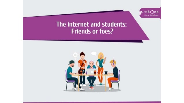 The internet and students: Friends or foes
