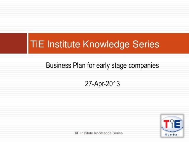 Business Plan for early stage companies27-Apr-2013TiE Institute Knowledge SeriesTiE Institute Knowledge Series
