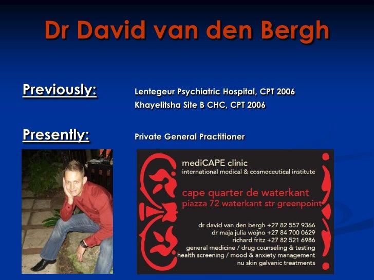 Dr David van den Bergh<br />Previously:Lentegeur Psychiatric Hospital, CPT 2006<br />Khayelitsha Site B CHC, CPT 2006<...