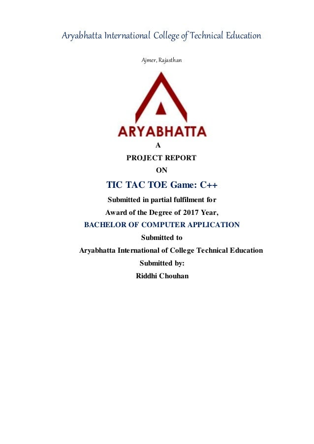Aryabhatta International College of Technical Education Ajmer, Rajasthan A PROJECT REPORT ON TIC TAC TOE Game: C++ Submitt...
