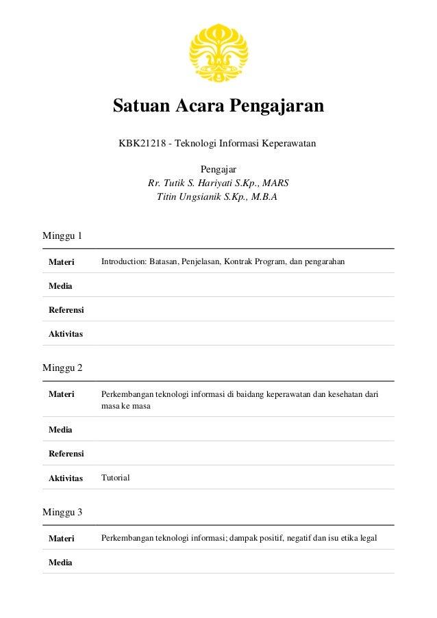 Satuan Acara Pengajaran KBK21218 - Teknologi Informasi Keperawatan Pengajar Rr. Tutik S. Hariyati S.Kp., MARS Titin Ungsia...