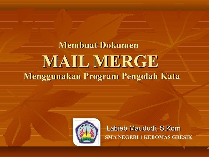 Membuat Dokumen   MAIL MERGEMenggunakan Program Pengolah Kata                 Labieb Maududi, S.Kom                 SMA NE...