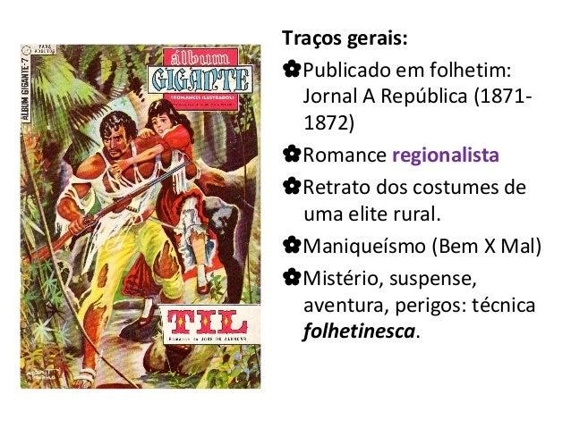 Traços gerais: Publicado em folhetim: Jornal A República (1871- 1872) Romance regionalista Retrato dos costumes de uma ...