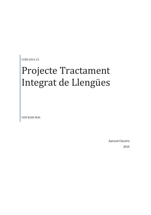 Aprovat Claustre 2014 CURS 2014-15 Projecte Tractament Integrat de Llengües CEIP JOAN MAS