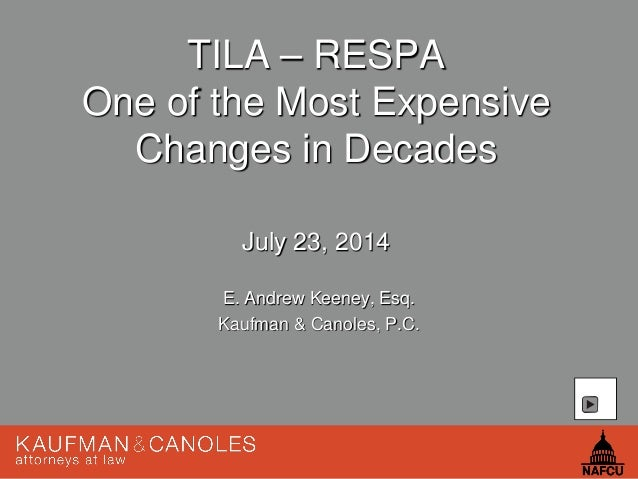 1 TILA – RESPA One of the Most Expensive Changes in Decades July 23, 2014 E. Andrew Keeney, Esq. Kaufman & Canoles, P.C.
