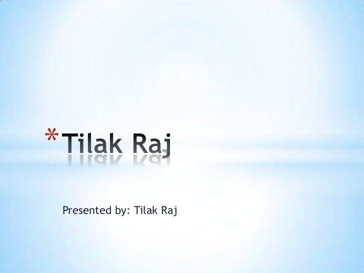 *    Presented by: Tilak Raj