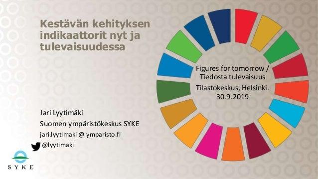 Jari Lyytimäki Suomen ympäristökeskus SYKE jari.lyytimaki @ ymparisto.fi @lyytimaki Kestävän kehityksen indikaattorit nyt ...