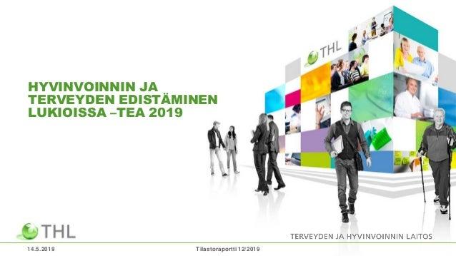 HYVINVOINNIN JA TERVEYDEN EDISTÄMINEN LUKIOISSA –TEA 2019 14.5.2019 Tilastoraportti 12/2019