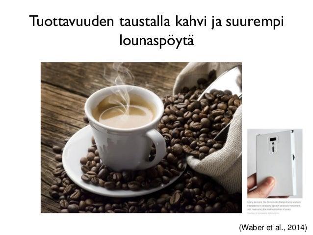 Tuottavuuden taustalla kahvi ja suurempi lounaspöytä (Waber et al., 2014)
