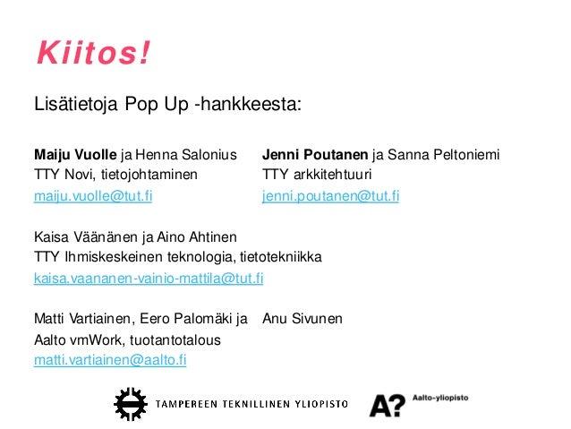 Kiitos! Lisätietoja Pop Up -hankkeesta: Maiju Vuolle ja Henna Salonius Jenni Poutanen ja Sanna Peltoniemi TTY Novi, tietoj...