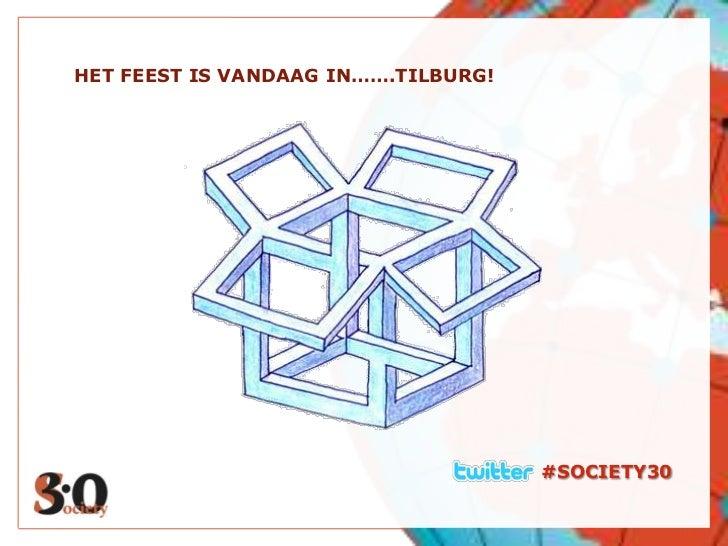 HET FEEST IS VANDAAG IN…….TILBURG!<br />#SOCIETY30<br />