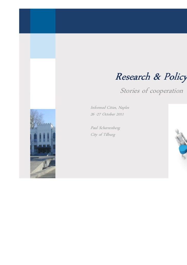 Research & Policy                    Stories of cooperationInformed Cities, Naples26 -27 October 2011Paul ScherrenbergCity...