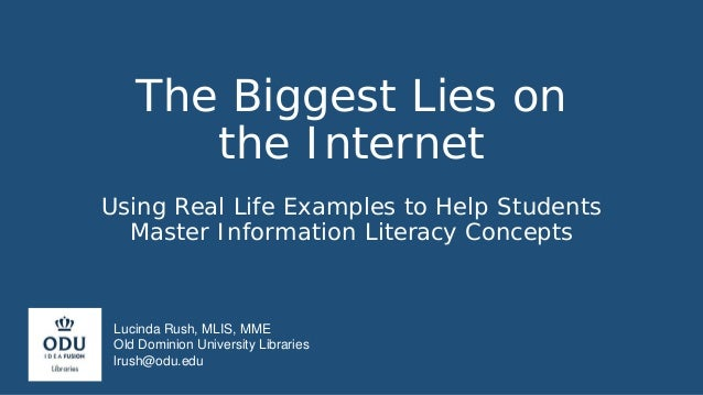The Biggest Lies on the Internet Using Real Life Examples to Help Students Master Information Literacy Concepts Lucinda Ru...
