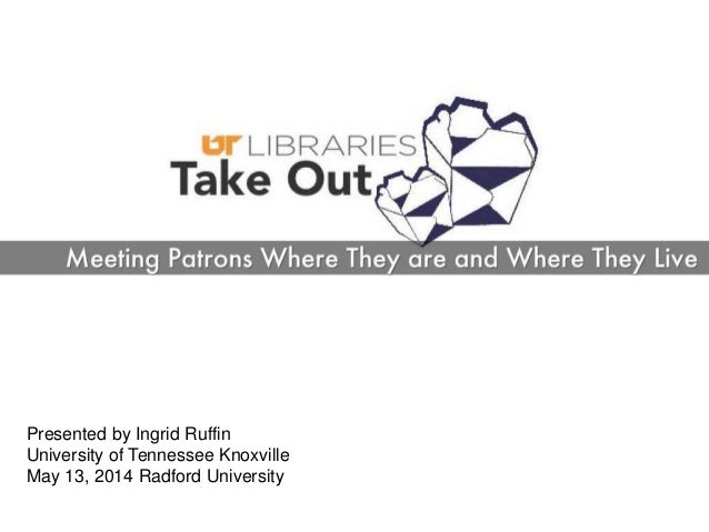 Presented by Ingrid Ruffin University of Tennessee Knoxville May 13, 2014 Radford University