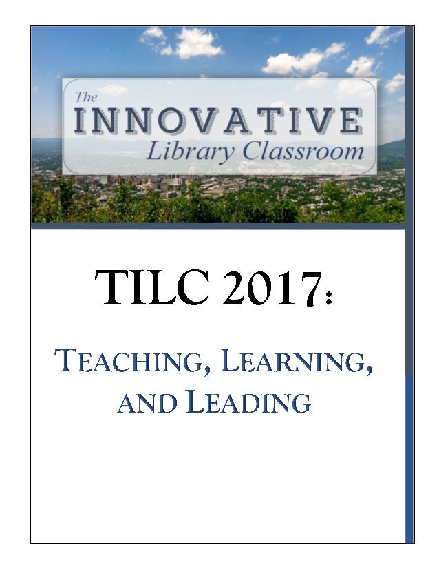 TILC	2017	Schedule	at	a	Glance	 Wednesday,	May	10,	2017	 6:00	to	8:00	pm	 Preconference	Social	and	Poster	Session	 College...