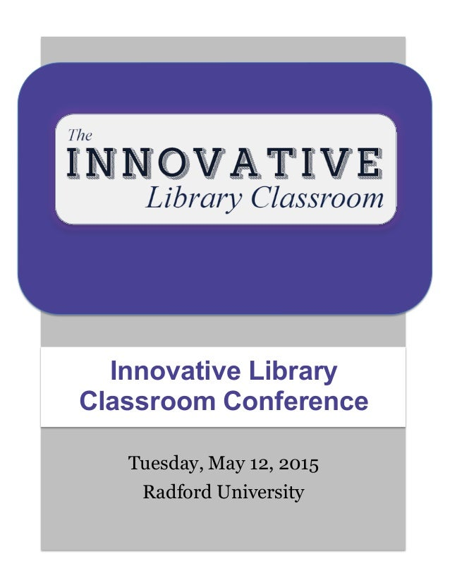 Tuesday, May 12, 2015 Radford University Innovative Library Classroom Conference