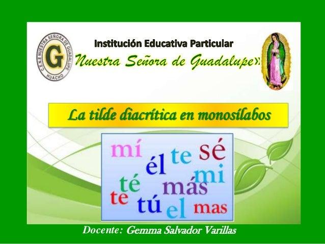 La tilde diacrítica en monosílabos Docente: Gemma Salvador Varillas