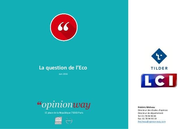15 place de la République 75003 Paris La question de l'Eco Juin 2016 Frédéric Micheau Directeur des études d'opinion Direc...