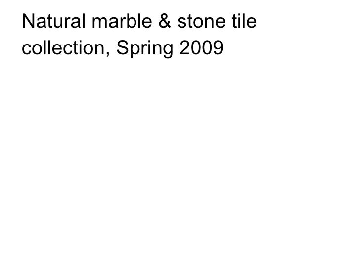 Natural marble & stone tile collection, Spring 2009
