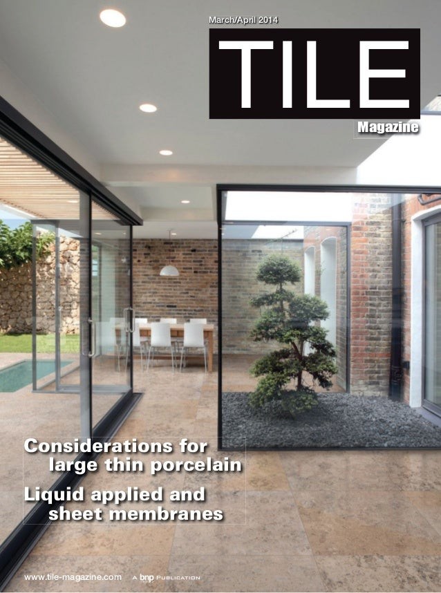 www.tile-magazine.com TILEMagazine March/April 2014 Considerations for large thin porcelain Liquid applied and sheet membr...