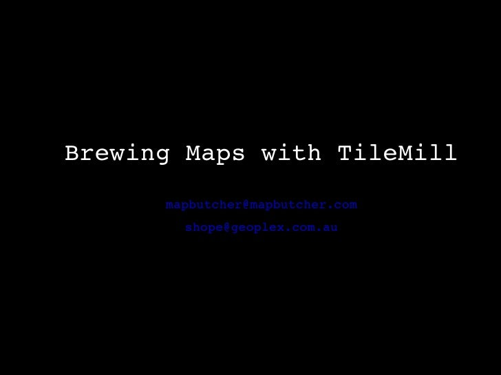 Brewing Maps with TileMill [email_address] [email_address]