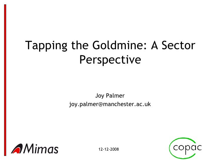 Tapping the Goldmine: A Sector Perspective Joy Palmer [email_address]