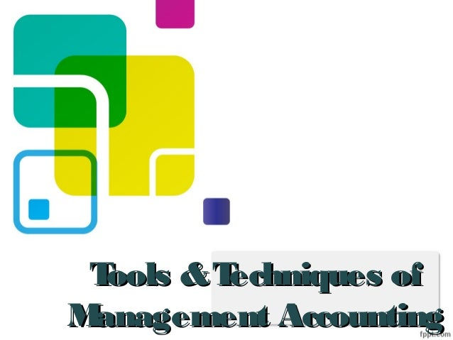 Tools &Techniques ofTools &Techniques of Management AccountingManagement Accounting