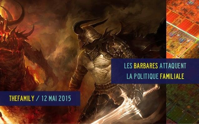 Les Barbares attaquent la politique familiale TheFamily / 12 mai 2015