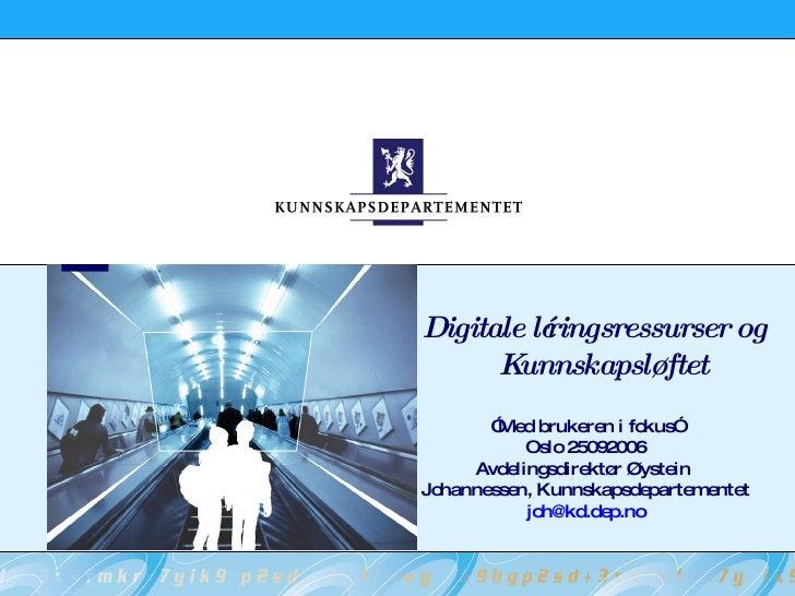 """Digitale læringsressurser og Kunnskapsløftet """" Med brukeren i fokus"""" Oslo 25092006 Avdelingsdirektør Øystein  Johannessen,..."""