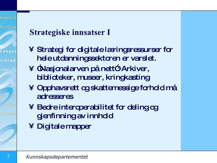 Strategiske innsatser I <ul><li>Strategi for digitale læringsressurser for hele utdanningssektoren er varslet. </li></ul><...