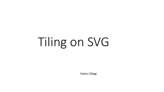 Tiling on SVG Satoru Takagi