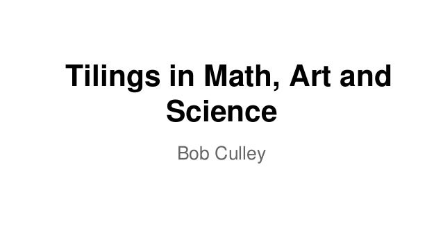 Tilings in Math, Art and Science Bob Culley