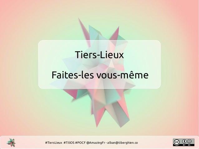 Tiers-Lieux Faites-les vous-même #TiersLieux #TiliOS #POCF @AmazingFr - alban@tiberghien.co