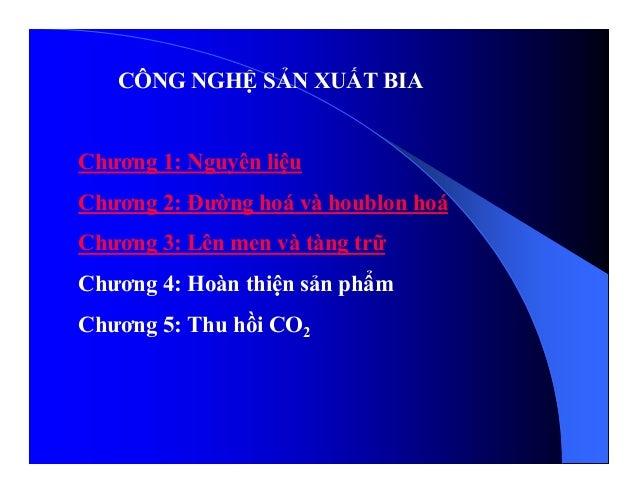 CÔNG NGH S N XU T BIA Chương 1: Nguyên li u Chương 2: Đư ng hoá và houblon hoá Chương 3: Lên men và tàng tr Chương 4: Hoàn...