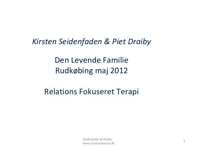Kirsten Seidenfaden & Piet Draiby      Den Levende Familie      Rudkøbing maj 2012   Relations Fokuseret Terapi           ...