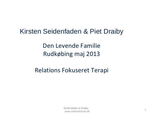 Kirsten Seidenfaden & Piet Draiby Den Levende Familie Rudkøbing maj 2013 Relations Fokuseret Terapi  Seidenfaden & Draiby ...