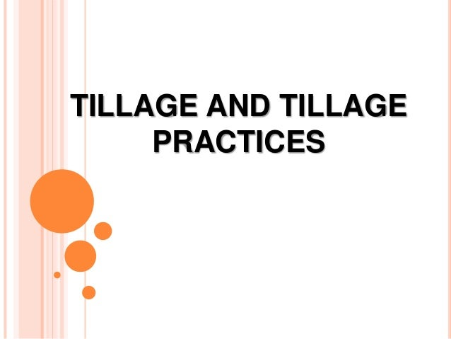 TILLAGE AND TILLAGE PRACTICES
