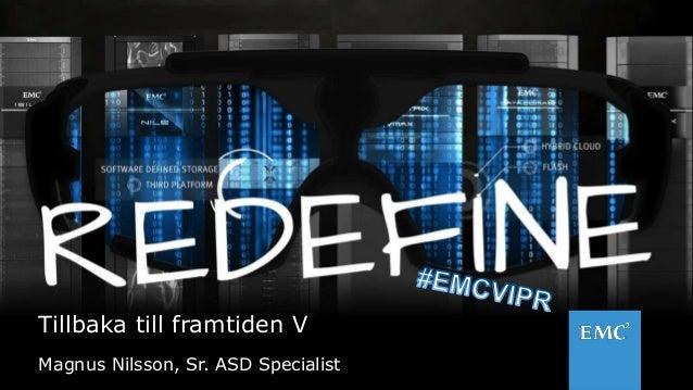 1© Copyright 2012 EMC Corporation. All rights reserved. Tillbaka till framtiden V Magnus Nilsson, Sr. ASD Specialist