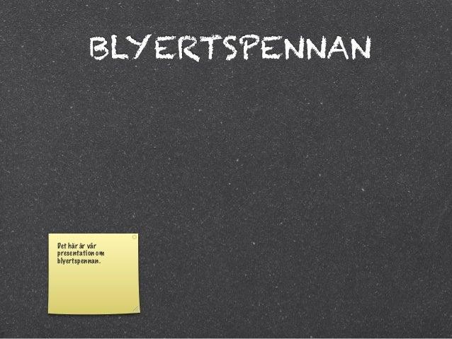 BLYERTSPENNANDet här är vårpresentation omblyertspennan.