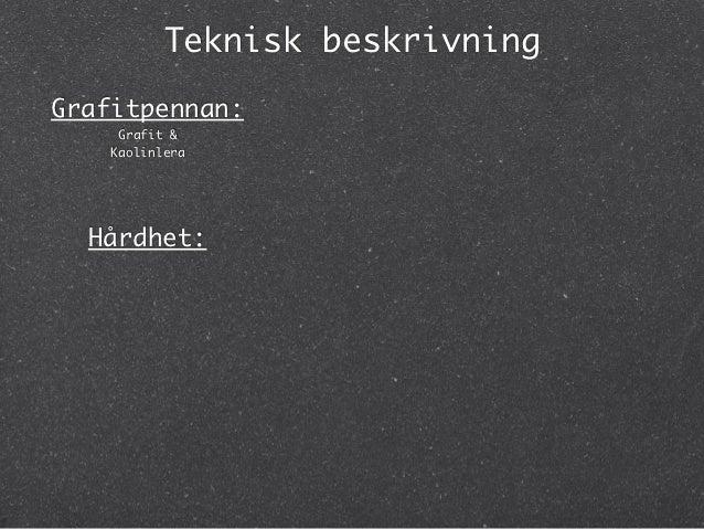 Teknisk beskrivningGrafitpennan:     Grafit &    Kaolinlera  Hårdhet: