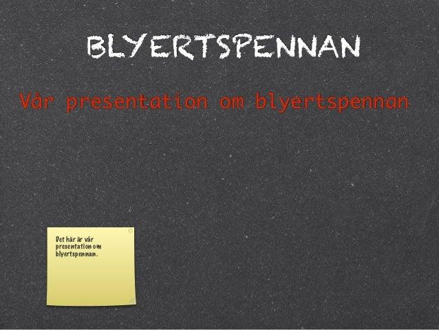 BLYERTSPENNANVår presentation om blyertspennan   Det här är vår   presentation om   blyertspennan.