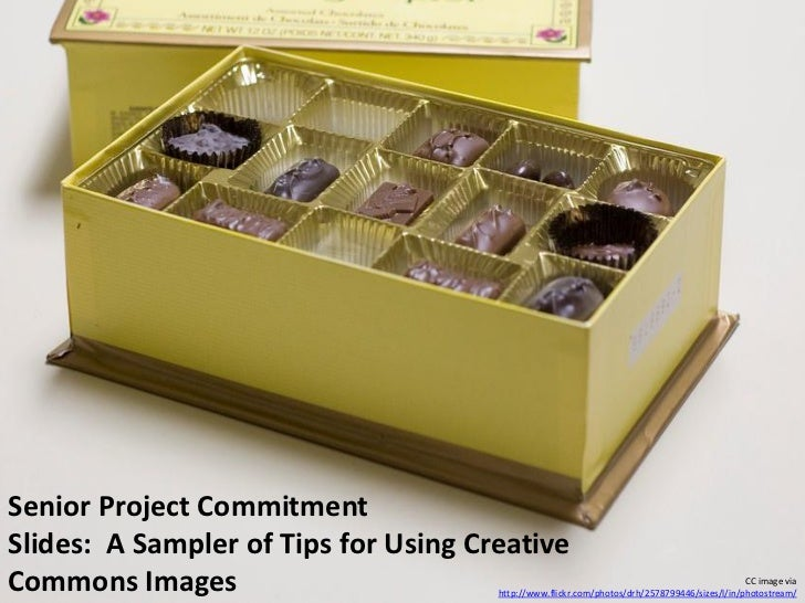 Senior Project CommitmentSlides: A Sampler of Tips for Using CreativeCommons Images                                       ...