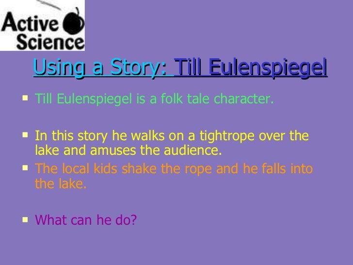 Using a Story:  Till Eulenspiegel <ul><li>Till Eulenspiegel is a folk tale character.  </li></ul><ul><li>In this story he ...